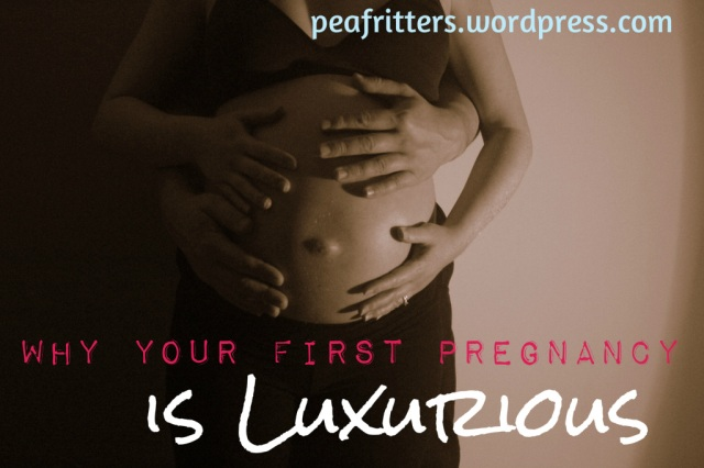 Why your first pregnancy is luxurious